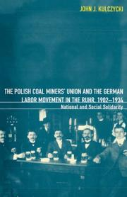 Cover of: The Polish Coal Miners' Union and the German Labor Movement in the Ruhr, 1902-1934