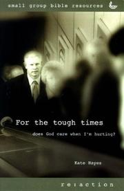 Cover of: For the Tough Times: Does God Care When I Am Hurting (Re: Action: Small Group Resources) | Kate Hayes