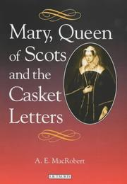 Cover of: Mary Queen of Scots and the casket letters | A. E. MacRobert