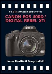 Cover of: The PIP Expanded Guide to the Canon EOS 400D/Digital Rebel XTi (PIP Expanded Guide Series) | James Beattie