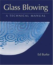 Cover of: Glass Blowing a Technical Manual | Ed Burke