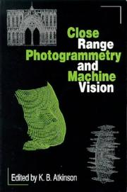 Cover of: Close Range Photogrammetry and Machine Vision | K. B. Atkinson