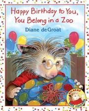 Cover of: Happy Birthday to You, You Belong in a Zoo (Gilbert and Friends) | Diane Degroat