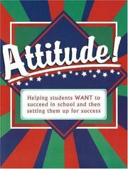 Cover of: Attitude! Helping Students WANT to Succeed in School and Then Setting Them Up for Success