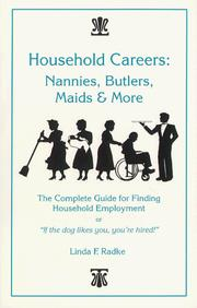 "Cover of: Household careers: nannies, butlers, maids, and more : the complete guide for finding household employment, or ""- if the dog likes you, you're hired!"""