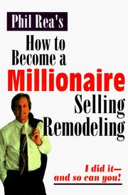 How to become a millionaire selling remodeling by Phil Rea