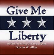 Cover of: Give Me Liberty snd Other Quotes From Great American Leaders | Steven W. Allen