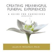 Cover of: Creating Meaningful Funeral Experiences | Alan D. Wolfelt