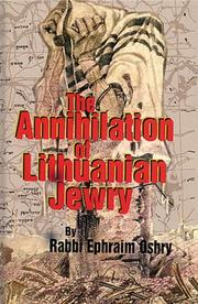 Cover of: The annihilation of Lithuanian Jewry