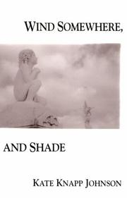 Cover of: Wind somewhere, and shade | Kate Knapp Johnson