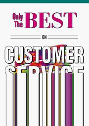 Cover of: Only The Best On Customer Service (Only The Best Series) | Larry H. Winget; Shep Hyken; Sue Pistone; Keith Harrell; Mikki Williams; Sue Hershkowitz; Vic Osteen; Scott McKain; Lisa Ford; Mel Kleiman; Roxanne Emmerich; Dan Clark; Marc Hardy