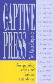 Cover of: The captive press: foreign policy crises and the First Amendment