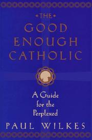 Cover of: The good enough Catholic | Wilkes, Paul