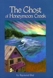 Cover of: The ghost of Honeymoon Creek | Raymond Bial