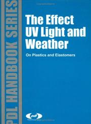 Cover of: The Effect of UV Light and Weather On Plastics and Elastomers | Plastics Design Library Staff