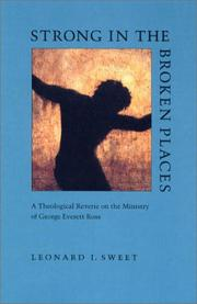 Cover of: Strong in the broken places: a theological reverie on the ministry of George Everett Ross