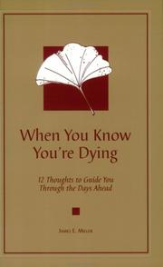 Cover of: When you know you're dying: 12 thoughts to guide you through the days ahead