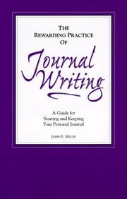 Cover of: The rewarding practice of journal writing: a guide for starting and keeping your personal journal