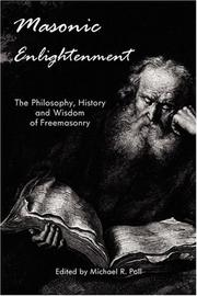 Cover of: Masonic Enlightenment - The Philosophy, History and Wisdom of Freemasonry | Michael, R Poll