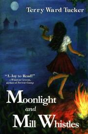 Cover of: Moonlight and mill whistles by Terry Ward Tucker