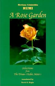 Cover of: A rose garden: selections from the Divan-i kebir, meter 1 / Mevlana Celaleddin Rumi ; translated by Nevit O. Ergin.