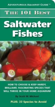 Cover of: The 101 Best Saltwater Fishes: How to Choose & Keep Hardy, Brilliant, Fascinating Species That Will Thrive in Your Home Aquarium (Adventurous Aquarist Guide)