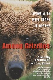 Among grizzlies: living with wild bears in Alaska