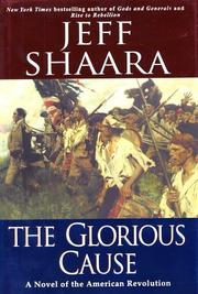 Cover of: The Glorious Cause: a novel of the American Revolution