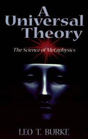 Cover of: A universal theory, or, The science of metaphysics : an up to date theory of His being and creation, man