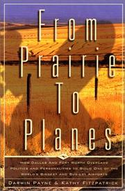 Cover of: From prairie to planes: how Dallas and Fort Worth overcame politics and personalities to build one of the world's biggest and busiest airports