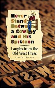 Cover of: Never Stand Between a Cowboy and His Spittoon | Leo W. Banks