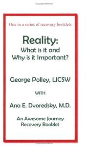 Cover of: Reality: What Is It and Why Is It Important: | George Polley; LICSW; Ana E. Dvoredsky; M.D.