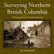 Cover of: Surveying northern British Columbia | Jay Sherwood