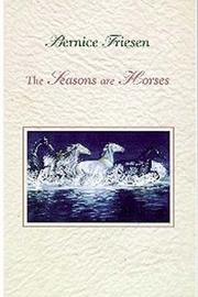Cover of: The Seasons Are Horses | Bernice Friesen
