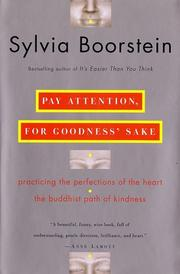 Cover of: Pay attention, for goodness' sakes: practicing the perfections of the heart-the Buddhist path of kindness