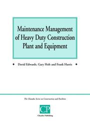 Cover of: Maintenance Management of Heavy Duty Construction Plant and Equipment (Chandos Series on Construction & Facilities) | David Edwards