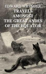 Cover of: Travels amongst the great Andes of the equator