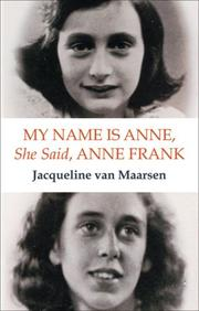 Cover of: My Name Is Anne, She Said, Anne Frank | Jacqueline van Maarsen
