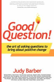 Cover of: Good Question! The Art of Asking Questions To Bring About Positive Change | Judy Barber