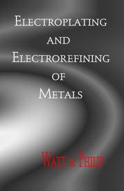 Cover of: Electroplating And Electrorefining of Metals | Alexander Watt