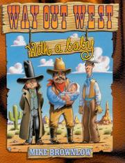 Cover of: Way out West-- with a baby! | Michael Brownlow