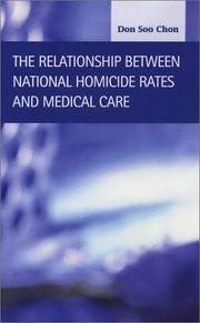 Cover of: The Relationship Between National Homicide Rates and Medical Care | Don Soo Chon