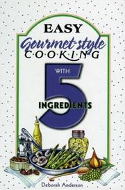 Cover of: Easy gourmet-style cooking with 5 ingredients | Anderson, Deborah cook.
