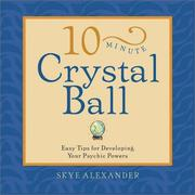 Cover of: 10-Minute Crystal Ball: Easy Tips for Developing Your Psychic Powers (10-minute Series)