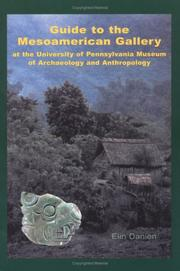 Cover of: Guide to the Mesoamerican Gallery at the University of Pennsylvania Museum of Archaeology and Anthropology | Elin C. Danien