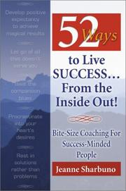 52 Ways to Live Success...From the Inside Out! Bite-Size Coaching for Success-Minded People