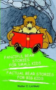 Cover of: Fanciful Bear Stories for Small Kids and Factual Bear Stories for Big Kids | Walter C. Lichfield