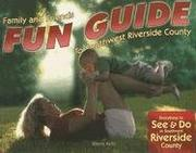 Cover of: Family & Friends Fun Guide to Southwest Riverside County
