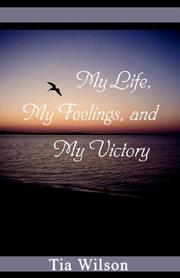 Cover of: My Life, My Feelings and My Victory | Tia Wilson