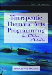 Cover of: Therapeutic Thematic Aets Programming for Older Adults | Linda Levine, Ph.D. Madori